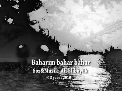 Baharım.Söz & Müzik : Ali Elibüyük