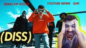 BERKCAN GÜVEN - YOUTUBE BENİM İŞİM ! ( DISS ) videosu ( tepki )
