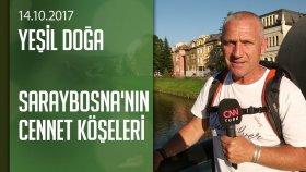 Saraybosna'nın Cennet Köşeleri - Yeşil Doğa 14.10.2017 Cumartesi
