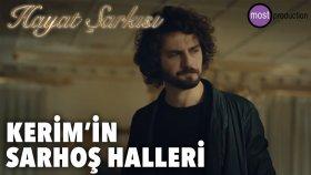 Hayat Şarkısı - Kerim'in Sarhoş Halleri