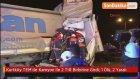 Kurtköy TEM'de 2 Kamyon İle Bir TIR Birbirine Girdi : 1 Ölü , 2 Yaralı