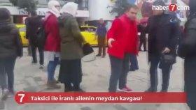 Taksici ile İranlı Ailenin Taksim'de Meydan Kavgası