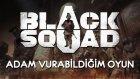 Black Squad | Adam Vurabildiğim Oyun