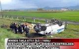 """Amasya""""da kontrolden çıkan minibüs takla attı : 1 ölü , 1 yaralı"""