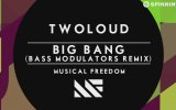 twoloud - Big Bang (Bass Modulators Remix) [Available June 23]