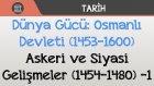 Dünya Gücü : Osmanlı Devleti ( 1453 - 1600 ) - Askeri Ve Siyasi Gelişmeler ( 1454 - 1480 ) - 1