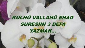 Kulhü Vallahü Ehad Suresini 3 Defa Yazmak.
