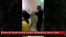 Başka Bir Kadınla Bastığı Kocasını Akrabalarıyla Tekme Tokat Dövdü