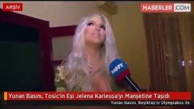 Yunan Basını , Tosic'in Eşi Jelena Karleusa'yı Manşetine Taşıdı