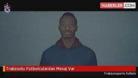Trabzonlu Futbolculardan Mesaj Var