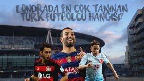 Londra'da En Çok Tanınan Türk Futbolcu Hangisi ?