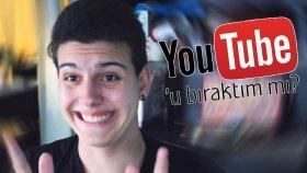 Youtube'u Bırakıyor Muyum ?