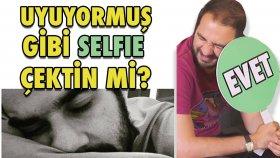 İtiraf Et - Uyuyormuş Gibi Selfie Çektin Mi ? - Selfie İtirafları