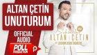 ALTAN ÇETİN - UNUTURUM - ( Official Audio )